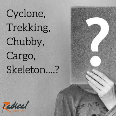 Cyclone, Chubby, Trekking, Cargo, Skeleton....?